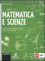 Il libro di MATEMATICA E SCIENZE